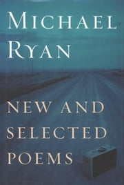New and Selected Poems ebook by Michael Ryan