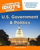 The Complete Idiot's Guide to U.S. Government and Politics ebook by Franco Scardino