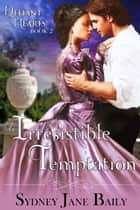An Irresistible Temptation (The Defiant Hearts Series, Book 2) ebook by Sydney Jane Baily