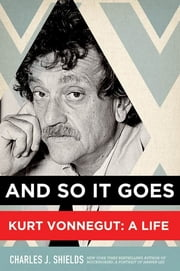 And So It Goes - Kurt Vonnegut: A Life ebook by Charles J. Shields
