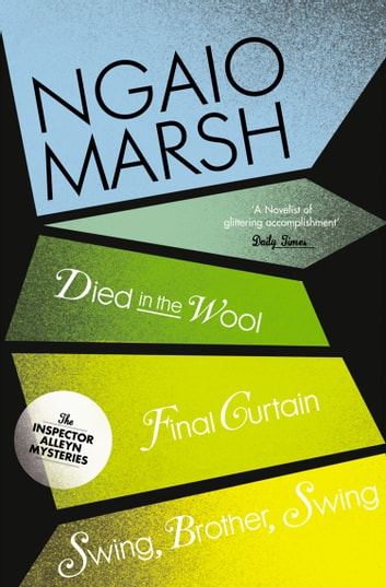 Inspector Alleyn 3-Book Collection 5: Died in the Wool, Final Curtain, Swing Brother Swing ebook by Ngaio Marsh