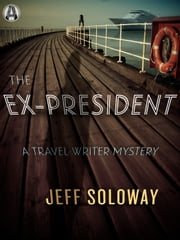 The Ex-President - A Travel Writer Mystery ebook by Jeff Soloway