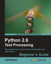 Python 2.6 Text Processing: Beginners Guide ebook by Jeff McNeil