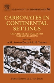 Carbonates in Continental Settings - Geochemistry, Diagenesis and Applications ebook by A.M. Alonso-Zarza,Lawrence H. Tanner
