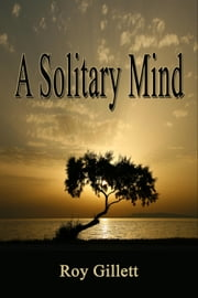 A Solitary Mind ebook by Roy Gillett