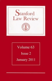 Stanford Law Review: Volume 63, Issue 2 - January 2011 ebook by Stanford Law Review