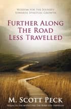 Further Along The Road Less Travelled ebook by M. Scott Peck
