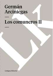Los comuneros II ebook by Germán Arciniegas