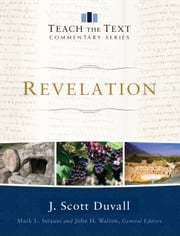 Revelation (Teach the Text Commentary Series) ebook by J. Scott Duvall,Mark Strauss,John Walton