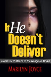 If He Doesn't Deliver Domestic Violence in the Religious Home ebook by Marilyn Joyce