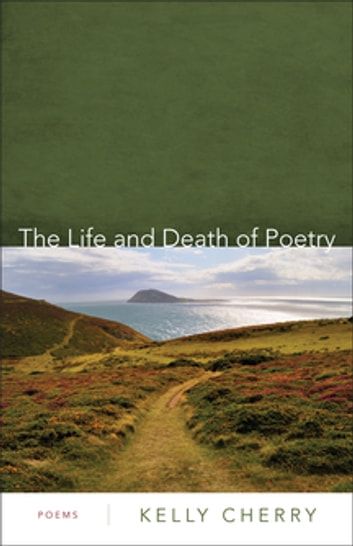 The Life and Death of Poetry - Poems ebook by Kelly Cherry