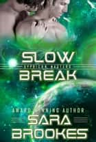 Slow Break - Sypricon Masters, #4 ebook by Sara Brookes