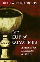 The Cup of Salvation ebook by Beth Wickenberg Ely