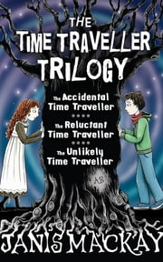 Time Traveller Trilogy - The Accidental, Reluctant and Unlikely Time Traveller ebook by Janis Mackay