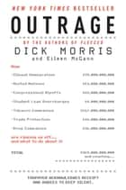 Outrage - How Illegal Immigration, the United Nations, Congressional Ripoffs, Student Loan Overcharges, Tobacco Companies, Trade Protection, and Drug Companies Are Ripping Us Off . . . and What to Do About It ebook by Dick Morris, Eileen McGann