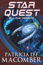 Star Quest - All That Remains ebook by Patricia Lee Macomber, Cortney Skinner