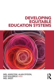 Developing Equitable Education Systems ebook by Mel Ainscow,Alan Dyson,Sue Goldrick,Mel West