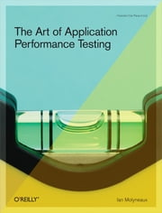 The Art of Application Performance Testing - Help for Programmers and Quality Assurance ebook by Ian Molyneaux