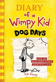 Diary of a Wimpy Kid: Dog Days - Dog Days ebook by Jeff Kinney