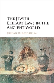 The Jewish Dietary Laws in the Ancient World ebook by Jordan D. Rosenblum