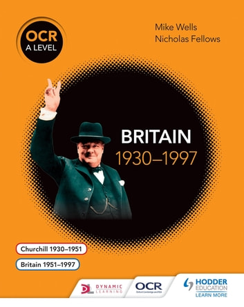 OCR A Level History: Britain 1930–1997 ebook by Mike Wells,Nicholas Fellows
