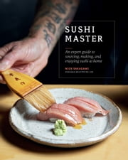 Sushi Master - An expert guide to sourcing, making and enjoying sushi at home eBook by Nick Sakagami