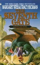 The Seventh Gate - A Death Gate Novel, Volume 7 ebook by Margaret Weis, Tracy Hickman