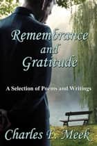 Remembrance and Gratitude: A Selection of Poems and Writings ebook by Charles F. Meek