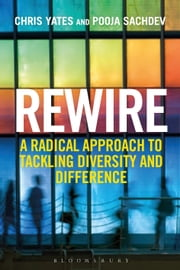 Rewire - A Radical Approach to Tackling Diversity and Difference ebook by Chris Yates,Pooja Sachdev