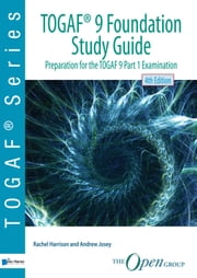 TOGAF® 9 Foundation Study Guide - preparation for the TOGAF 9 Part 1 Examination ebook by Rachel Harrison, Andrew Josey