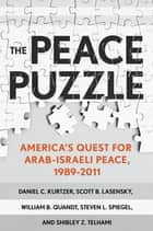 The Peace Puzzle - America's quest for Arab-Israeli peace ebook by Daniel C. Kurtzer, Scott B. Lasensky, William B.  Quandt,...