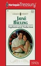 Sophisticated Seduction ebook by Jayne Bauling