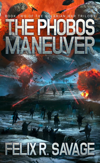 The Phobos Maneuver (Sol System Renegades) - The Solarian War Trilogy Book 2 ebook by Felix R. Savage