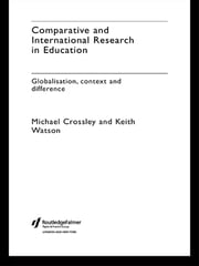 Comparative and International Research In Education - Globalisation, Context and Difference ebook by Michael Crossley,Keith Watson