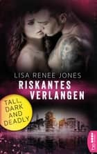 Riskantes Verlangen - Tall, Dark and Deadly ebook by Kerstin Fricke, Lisa Renee Jones