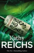 Break No Bones - (Temperance Brennan 9) ebook by Kathy Reichs