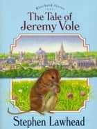 The Tale of Jeremy Vole - Stories From the Riverbank ebook by Stephen R. Lawhead