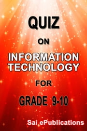 Quiz on Information Technology for Grade 9-10 ebook by Sai ePublications
