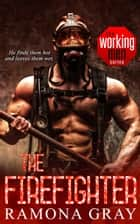 The Firefighter (Book Seven, Working Men) ebook by Ramona Gray