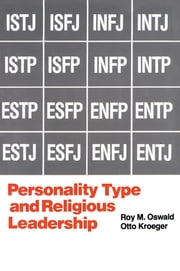 Personality Type and Religious Leadership ebook by Roy M. Oswald,Otto Kroeger