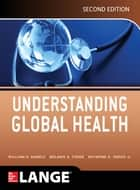 Understanding Global Health, 2E ebook by William Markle,Melanie Fisher,Smego Jr.