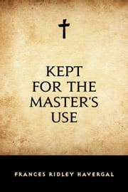Kept for the Master's Use ebook by Frances Ridley Havergal