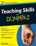 Teaching Skills For Dummies ebook by Sue Cowley