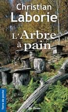 L'Arbre à pain eBook by Christian Laborie