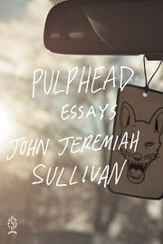 Pulphead - Essays ebook by John Jeremiah Sullivan