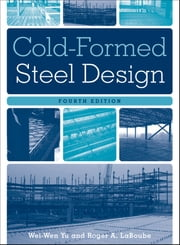 Cold-Formed Steel Design ebook by Wei-Wen Yu,Roger A. LaBoube