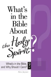 What's in the Bible About the Holy Spirit? - What's in the Bible About the Holy Spirit? ebook by Abingdon Press,Alex Joyner