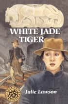 White Jade Tiger ebook by Julie Lawson