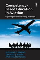 Competency-Based Education in Aviation - Exploring Alternate Training Pathways ebook by Suzanne K. Kearns, Timothy J. Mavin, Steven Hodge