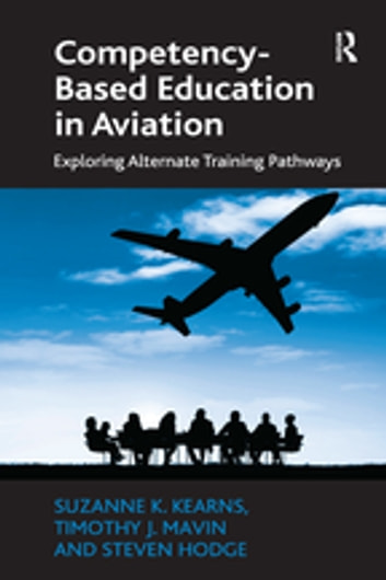 Competency-Based Education in Aviation - Exploring Alternate Training Pathways ebook by Suzanne K. Kearns,Timothy J. Mavin,Steven Hodge